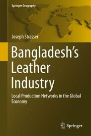 Bangladesh's Leather IndustryLocal Production Networks in the Global Economy【電子書籍】[ Joseph Strasser ]