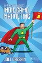 A Practical Guide to Indie Game Marketing【電子書籍】[ Joel Dreskin ]