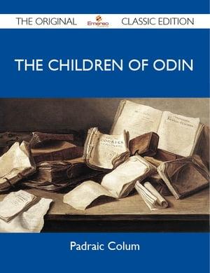 The Children Of Odin - The Original Classic Edition【電子書籍】[ Colum Padraic ]