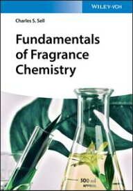 Fundamentals of Fragrance Chemistry【電子書籍】[ Charles S. Sell ]