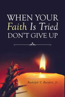 When Your Faith Is Tried Don't Give Up