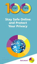 100 Top Tips – Stay Safe Online and Protect Your Privacy