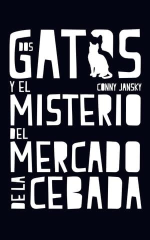 Dos gatos y el misterio del Mercado de la Cebada【電子書籍】[ C.R. Mart?nez ]