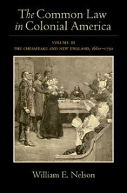 The Common Law in Colonial AmericaVolume III: The Chesapeake and New England, 1660-1750【電子書籍】[ William E. Nelson ]