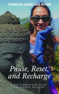 Pause, Reset, and Recharge: A Self-Compassion Guide for Mindful Recovery