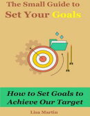 The Small Guide to Set Your Goals : How to Set Goals to Achieve Our Target