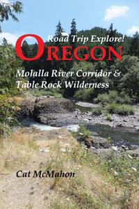 Road Trip Explore! Oregon: Molalla River Corridor & Table Rock Wilderness【電子書籍】[ Cat McMahon ]