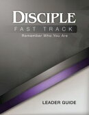 Disciple Fast Track Remember Who You Are Leader Guide