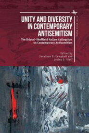 Unity and Diversity in Contemporary AntisemitismThe Bristol?Sheffield Hallam Colloquium on Contemporary Antisemitism【電子書籍】