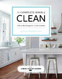 The Complete Book of CleanTips & Techniques for Your Home【電子書籍】[ Toni Hammersley ]