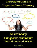 The Perfect Guide to Improve Your Memory : Memory Improvement Techniques and Tricks