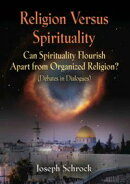 Religion Versus Spirituality: Can Spirituality Flourish Apart from Organized Religion? (Debates in Dialogues)