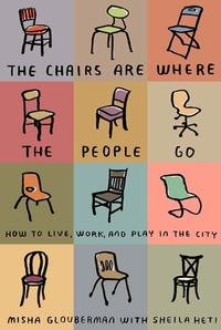 The Chairs Are Where the People GoHow to Live, Work, and Play in the City【電子書籍】[ Misha Glouberman ]