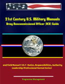 21st Century U.S. Military Manuals: Army Noncommissioned Officer (NCO) Guide and Field Manual 7-22.7 - Dutie…