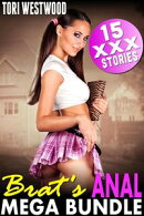 Brat's Anal Mega Bundle : 15 XXX Stories (First Time Rough Anal Sex Short Story Collection Age Difference Age Gap Anthology Erotica)
