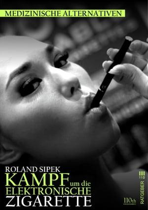 Der Kampf um die elektronische Zigarette【電子書籍】[ Roland Sipek ]
