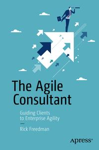 The Agile ConsultantGuiding Clients to Enterprise Agility【電子書籍】[ Rick Freedman ]