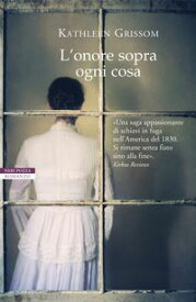 L'onore sopra ogni cosa【電子書籍】[ Grissom Kathleen ]