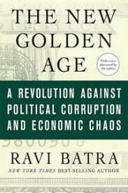 The New Golden AgeThe Coming Revolution against Political Corruption and Economic Chaos【電子書籍】[ Ravi Batra ]