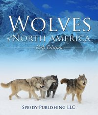 WolvesOfNorthAmerica(KidsEdition)Children'sAnimalBookofWolves