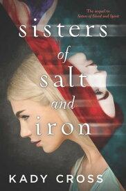 Sisters Of Salt And Iron【電子書籍】[ Kady Cross ]