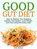 Good Gut Diet: How to Restore Your Digestive System, Eat Healthy, Lose Weight, and Feel Awesome Every Day!