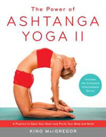 The Power of Ashtanga Yoga IIA Practice to Open Your Heart and Purify Your Body and Mind【電子書籍】[ Kino MacGregor ]