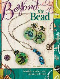 Beyond The BeadMaking Jewelry With Unexpected Finds【電子書籍】[ Margot Potter ]