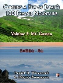 Climbing a Few of Japan's 100 Famous Mountains: Volume 3: Mt. Gassan【電子書籍】[ Daniel H. Wieczorek ]