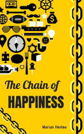 The Chain of Happiness10 Tips for a Happy and Healthy Life【電子書籍】[ Marian Hentea ]