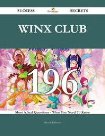 Winx Club 196 Success Secrets - 196 Most Asked Questions On Winx Club - What You Need To Know【電子書籍】[ Russell Jefferson ]