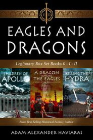 Eagles and Dragons Legionary Box SetBooks 0 - I - II【電子書籍】[ Adam Alexander Haviaras ]
