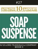 "Perfect 10 Soap Suspense Plots #27-8 ""LORD TEASDALE & COMPANY - BOOK 3"""