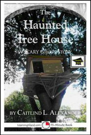 The Haunted Tree House: A 15-Minute Ghost Story, Educational Version【電子書籍】[ Caitlind L. Alexander ]