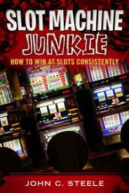 Slot Machine Junkie How to Win at Slots Consistently【電子書籍】[ John C. Steele ]