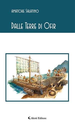 Dalle Terre di Ofir【電子書籍】[ Amatore Salatino ]