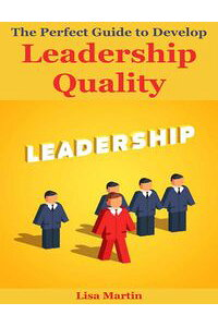 ThePerfectGuidetoDevelopLeadershipQuality
