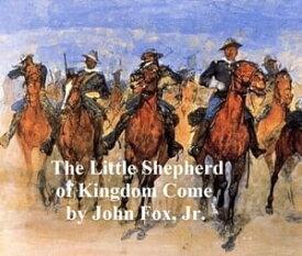 The Little Shepherd of Kingdom Come【電子書籍】[ John Fox ]