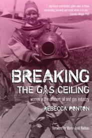 Breaking the Gas CeilingWomen in the Offshore Oil and Gas Industry【電子書籍】[ Rebecca Ponton ]