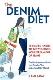 The Denim DietSixteen Simple Habits to Get You into Your Dream Pair of Jeans【電子書籍】[ Kami Gray ]