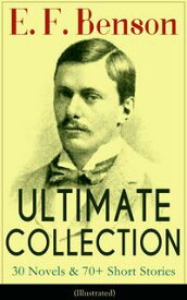 E. F. Benson ULTIMATE COLLECTION: 30 Novels & 70+ Short Stories (Illustrated): Mapp and Lucia Series, Dodo Trilogy, The Room in The Tower, Paying Guests, The Relentless City, Historical Works, Biography of Charlotte Bronte…【電子書籍】