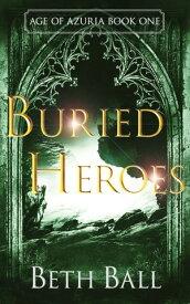 Buried Heroes【電子書籍】[ Beth Ball ]