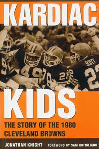Kardiac KidsThe Story of the 1980 Cleveland Browns【電子書籍】[ Jonathan Knight ]