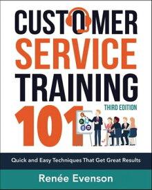 Customer Service Training 101【電子書籍】[ Renee Evenson ]