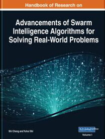 Handbook of Research on Advancements of Swarm Intelligence Algorithms for Solving Real-World Problems【電子書籍】