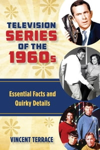 Television Series of the 1960sEssential Facts and Quirky Details【電子書籍】[ Vincent Terrace ]