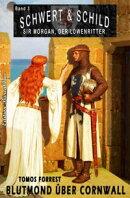 Schwert und Schild - Sir Morgan, der Löwenritter Band 3: Blutmond über Cornwall