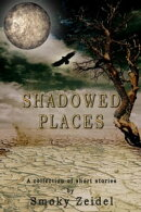 Shadowed Places: A collection of short stories