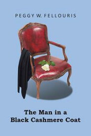 The Man in the Black Cashmere Coat【電子書籍】[ Peggy W. Fellouris ]