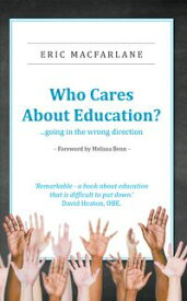 Who Cares About Education?【電子書籍】[ Eric Macfarlane ]